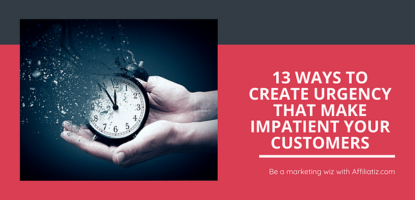 13 Ways to Create Urgency in Your Marketing to Increase Conversion Rate